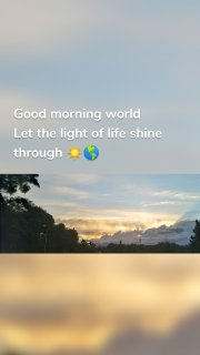 Good morning world Let the light of life shine through ☀️🌎